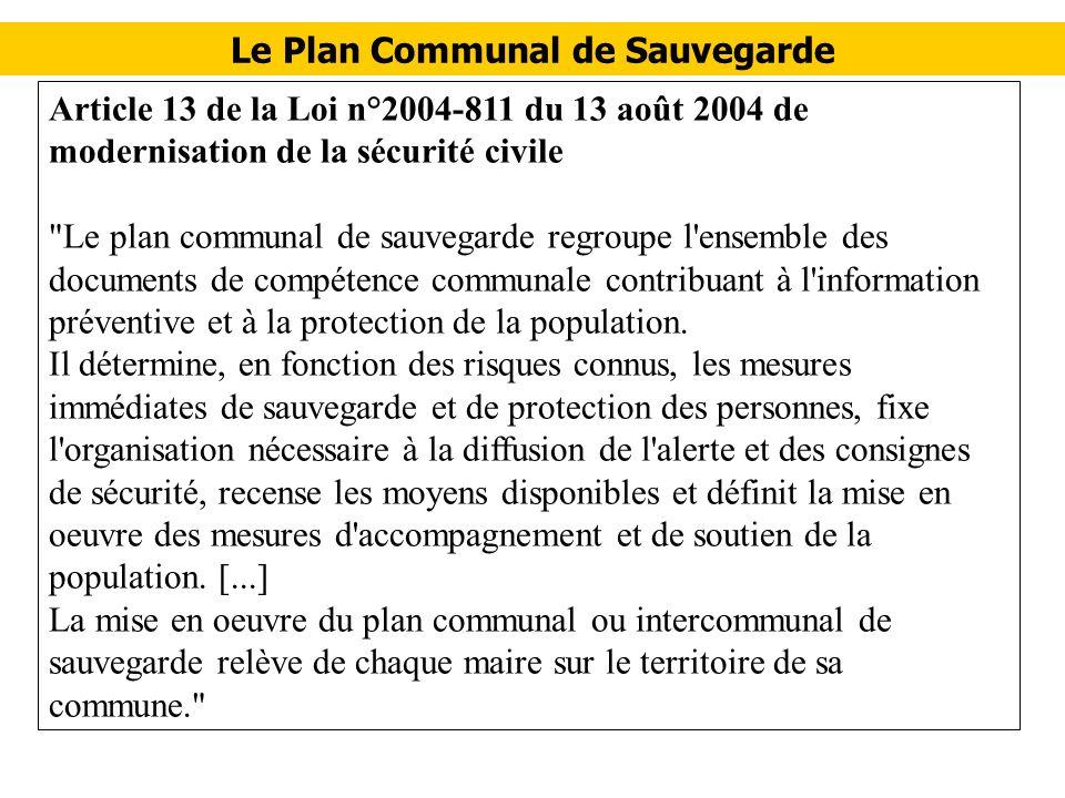 Article 13 de la Loi n°2004-811 du 13 août 2004 de modernisation de la sécurité civile Le plan communal de sauvegarde regroupe l ensemble des documents de compétence communale contribuant à l information préventive et à la protection de la population.
