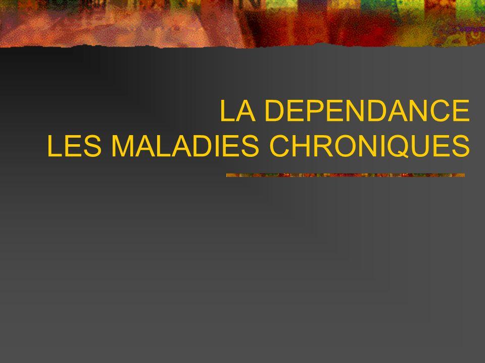 LA DEPENDANCE LES MALADIES CHRONIQUES