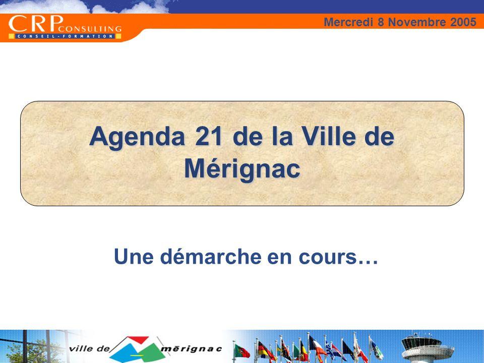 Agenda 21 de la Ville de Mérignac Une démarche en cours… Mercredi 8 Novembre 2005
