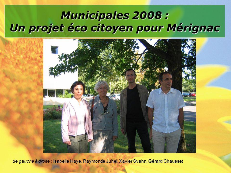 Municipales 2008 : Un projet éco citoyen pour Mérignac Isabelle Haye, Raymonde Juhel, Xavier Svahn, Gérard Chausset de gauche à droite : Isabelle Haye, Raymonde Juhel, Xavier Svahn, Gérard Chausset