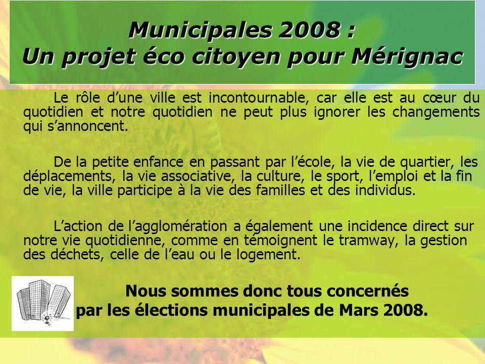 Notre projet pour la ville de Mérignac sarticule autour de 3 priorités daction : Une ville ouverte aux enfants, aux jeunes, aux anciens et aux plus fragiles Un projet culturel et solidaire pour tous les quartiers Un quotidien écologique et durable Municipales 2008 : un projet éco citoyen pour Mérignac