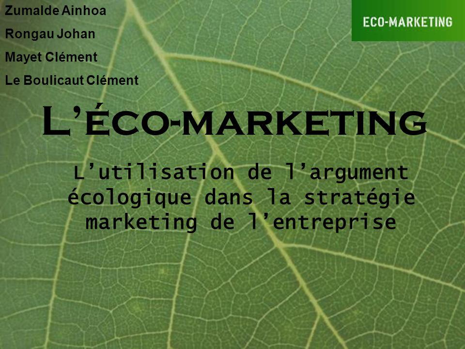 Léco-marketing Lutilisation de largument écologique dans la stratégie marketing de lentreprise Zumalde Ainhoa Rongau Johan Mayet Clément Le Boulicaut