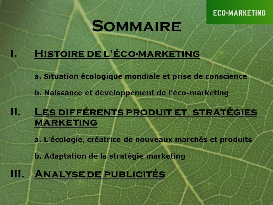 Sommaire I.Histoire de léco-marketing a. Situation écologique mondiale et prise de conscience b. Naissance et développement de léco-marketing II.Les d