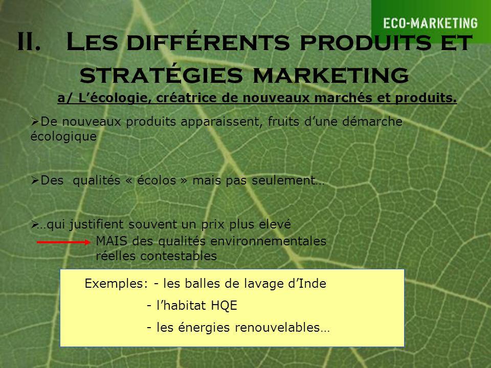 a/ Lécologie, créatrice de nouveaux marchés et produits. De nouveaux produits apparaissent, fruits dune démarche écologique Des qualités « écolos » ma