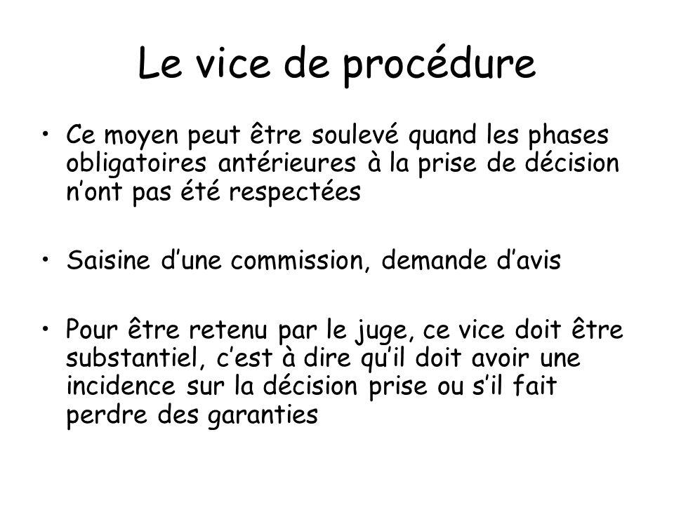 Le vice de procédure Ce moyen peut être soulevé quand les phases obligatoires antérieures à la prise de décision nont pas été respectées Saisine dune