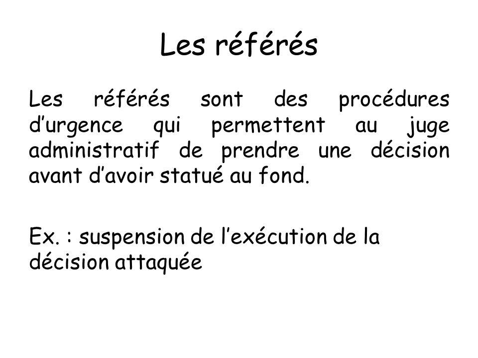 Les référés Les référés sont des procédures durgence qui permettent au juge administratif de prendre une décision avant davoir statué au fond. Ex. : s