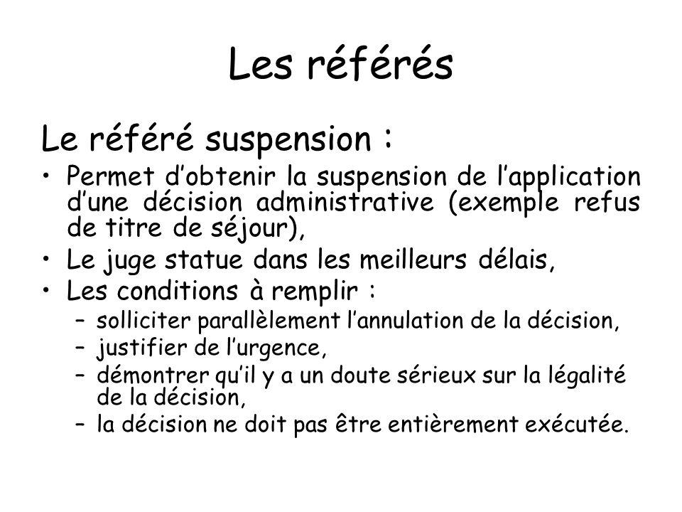 Les référés Le référé suspension : Permet dobtenir la suspension de lapplication dune décision administrative (exemple refus de titre de séjour), Le j