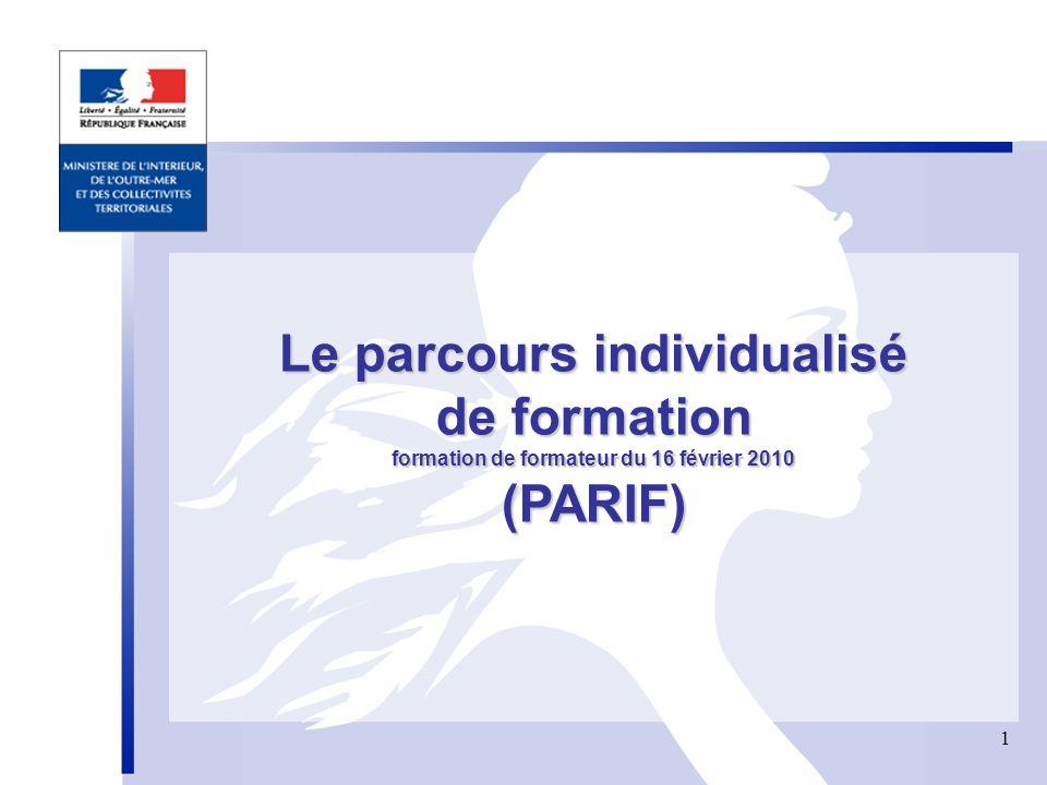 1 1 Le parcours individualisé de formation formation de formateur du 16 février 2010 (PARIF)