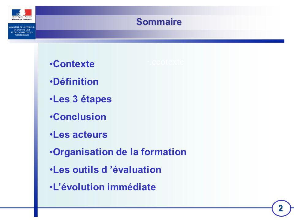 2 ·.ccotexte Sommaire Contexte Définition Les 3 étapes Conclusion Les acteurs Organisation de la formation Les outils d évaluation Lévolution immédiat
