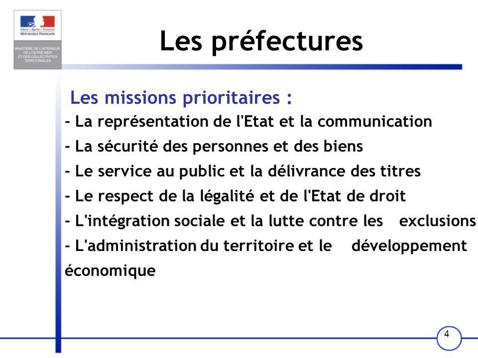 4 Les préfectures Les missions prioritaires : - La représentation de l'Etat et la communication - La sécurité des personnes et des biens - Le service