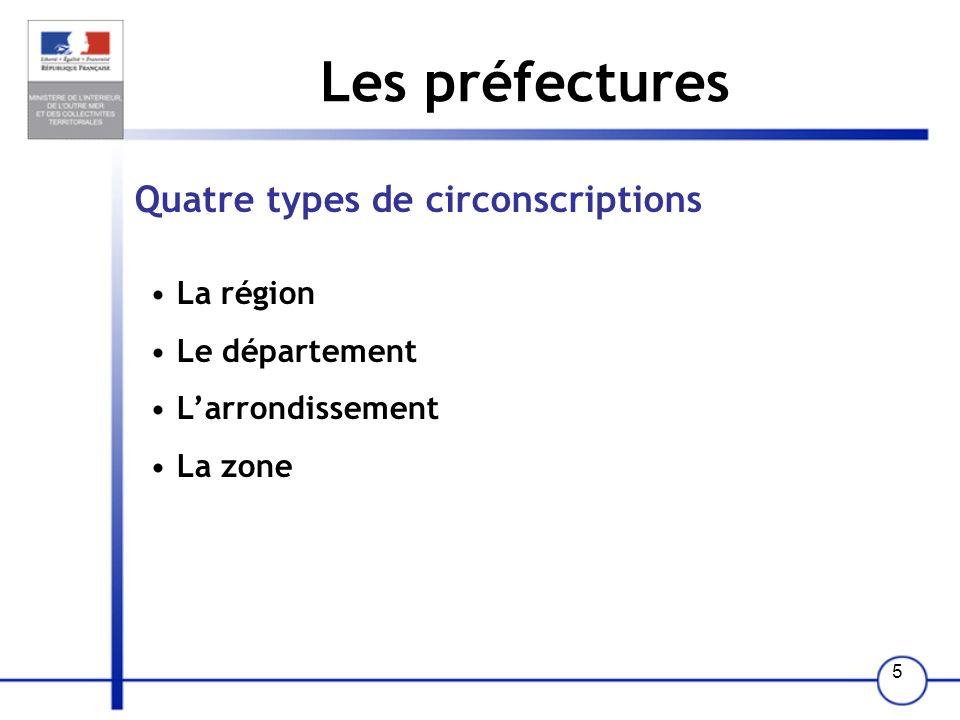 5 Les préfectures Quatre types de circonscriptions La région Le département Larrondissement La zone