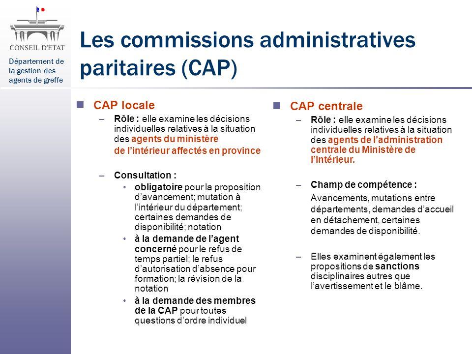 Département de la gestion des agents de greffe Les commissions administratives paritaires (CAP) CAP locale –Rôle : elle examine les décisions individu