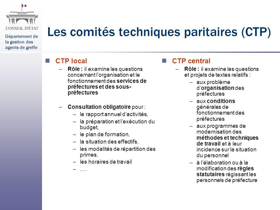 Département de la gestion des agents de greffe Les comités techniques paritaires (CTP) CTP local –Rôle : il examine les questions concernant lorganisa