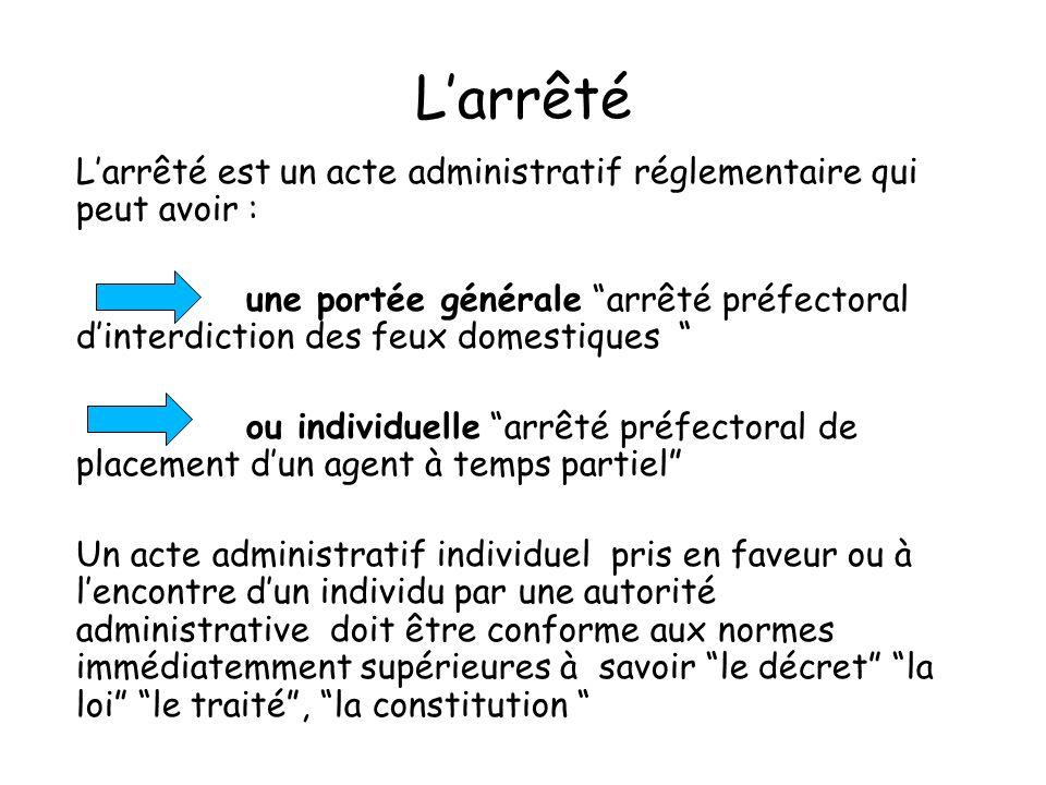Larrêté Larrêté est un acte administratif réglementaire qui peut avoir : une portée générale arrêté préfectoral dinterdiction des feux domestiques ou