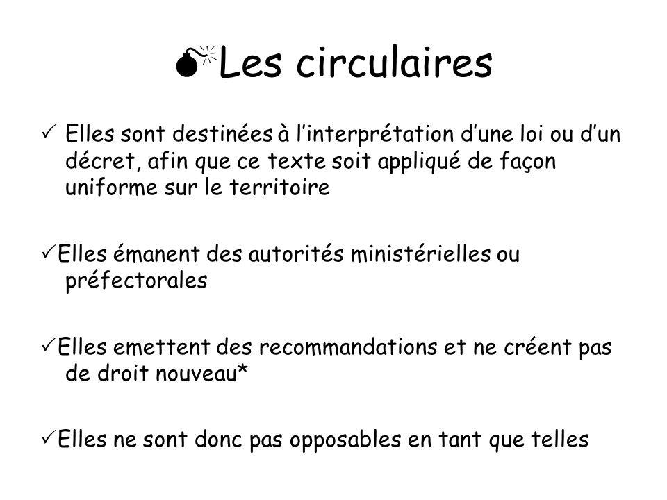 Les circulaires Elles sont destinées à linterprétation dune loi ou dun décret, afin que ce texte soit appliqué de façon uniforme sur le territoire Ell