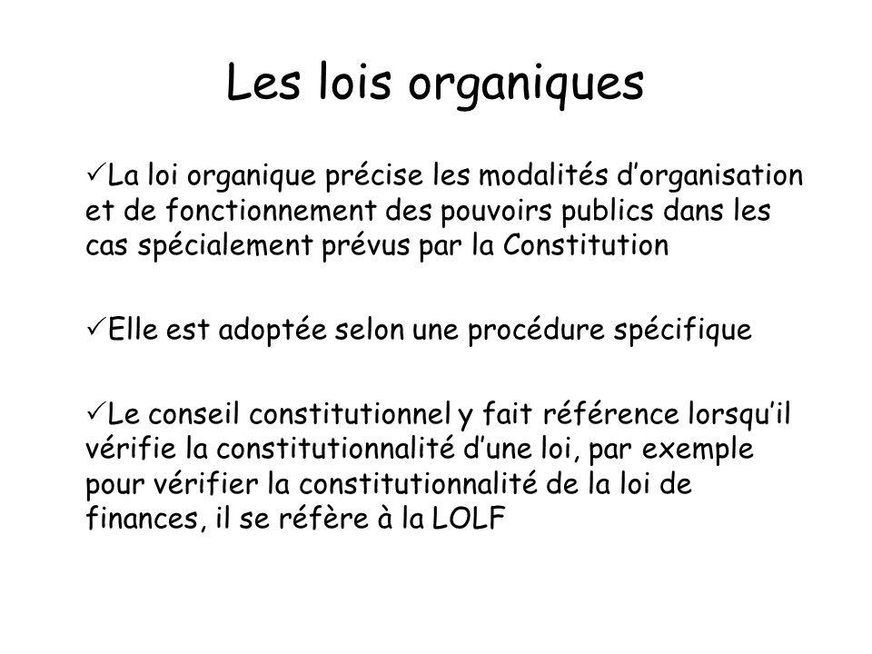 Les lois organiques La loi organique précise les modalités dorganisation et de fonctionnement des pouvoirs publics dans les cas spécialement prévus pa