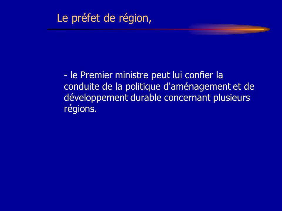 - le Premier ministre peut lui confier la conduite de la politique d'aménagement et de développement durable concernant plusieurs régions. Le préfet d