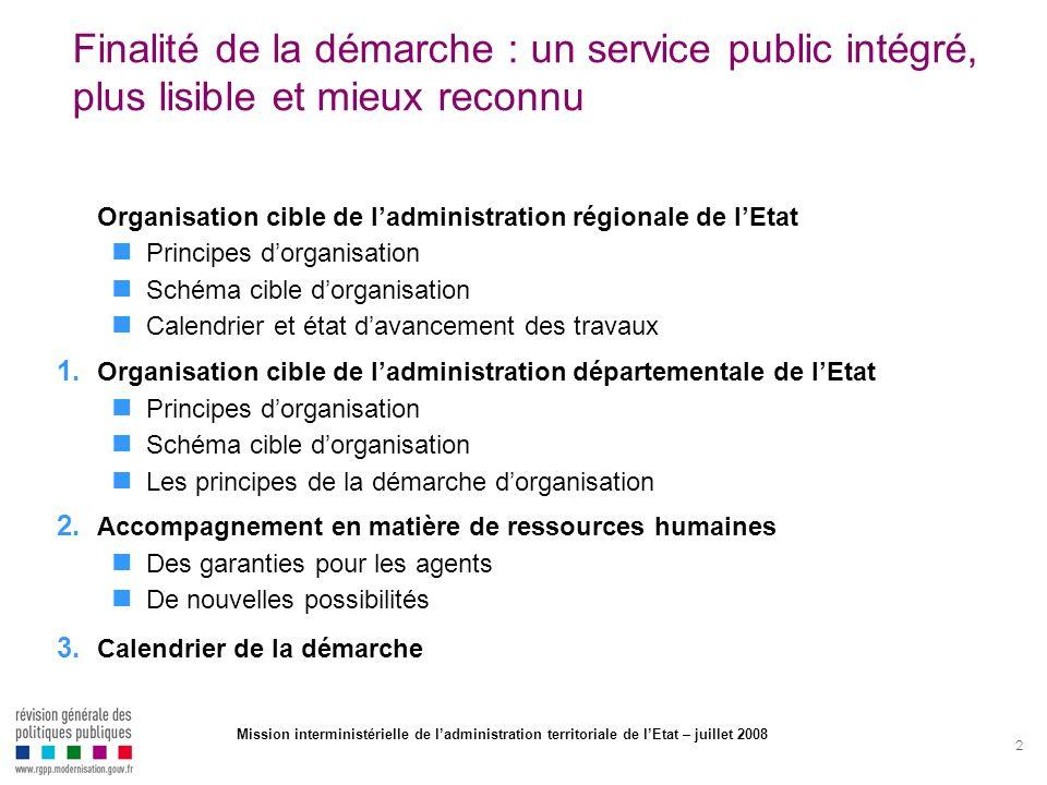 2 Finalité de la démarche : un service public intégré, plus lisible et mieux reconnu Organisation cible de ladministration régionale de lEtat Principe