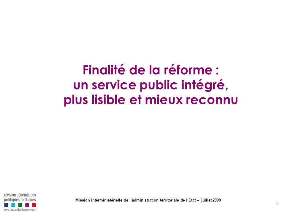 3 Finalité de la réforme : un service public intégré, plus lisible et mieux reconnu Mission interministérielle de ladministration territoriale de lEta