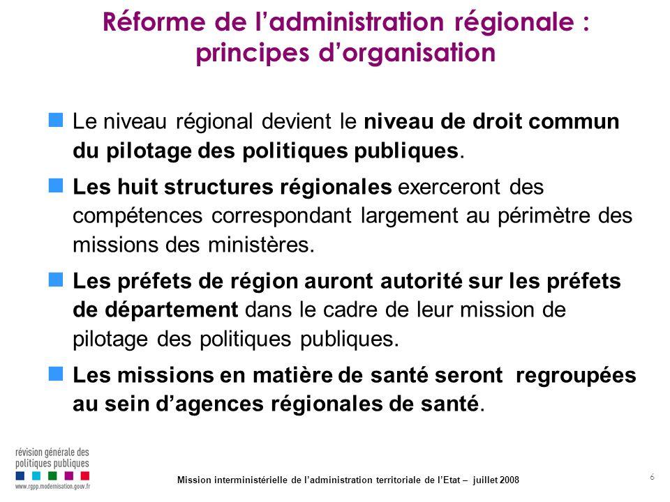 6 Réforme de ladministration régionale : principes dorganisation Le niveau régional devient le niveau de droit commun du pilotage des politiques publi