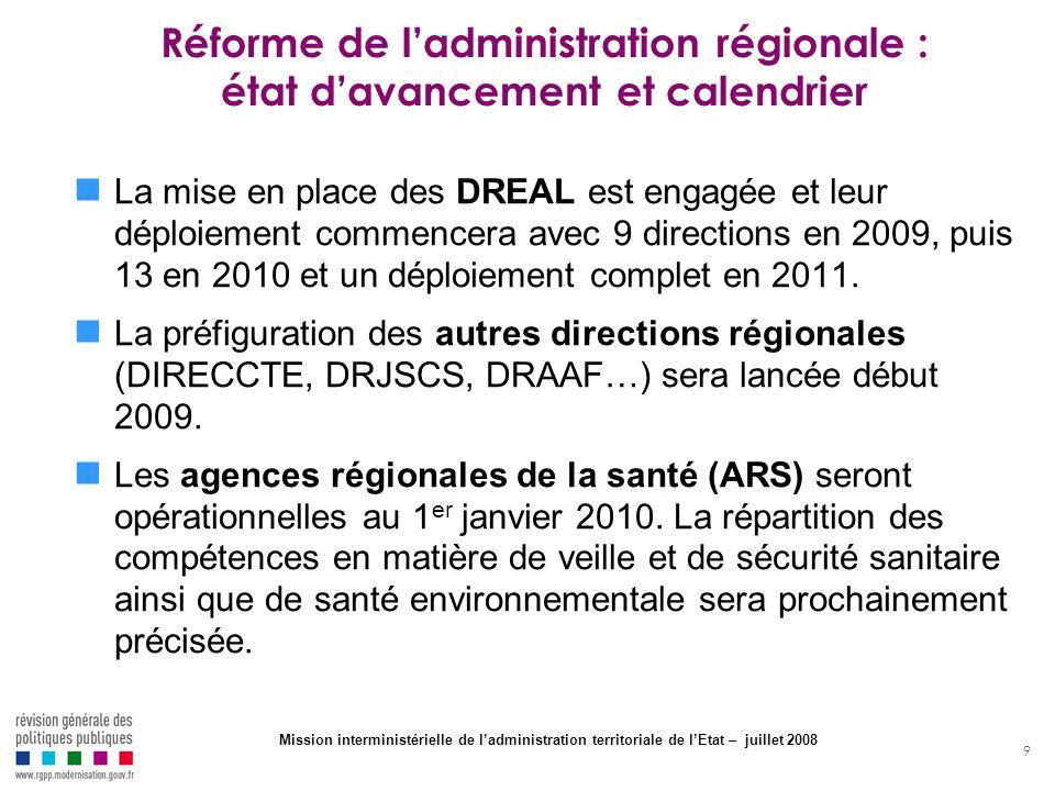9 Réforme de ladministration régionale : état davancement et calendrier La mise en place des DREAL est engagée et leur déploiement commencera avec 9 d