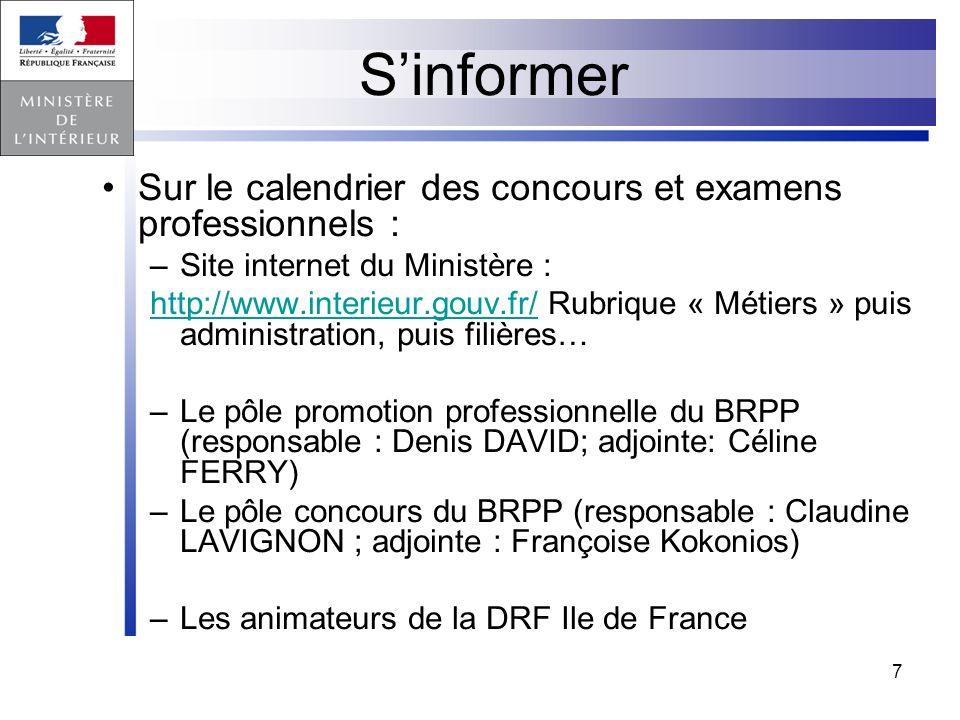7 Sinformer Sur le calendrier des concours et examens professionnels : –Site internet du Ministère : http://www.interieur.gouv.fr/http://www.interieur