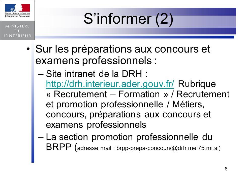 8 Sinformer (2) Sur les préparations aux concours et examens professionnels : –Site intranet de la DRH : http://drh.interieur.ader.gouv.fr/ Rubrique «