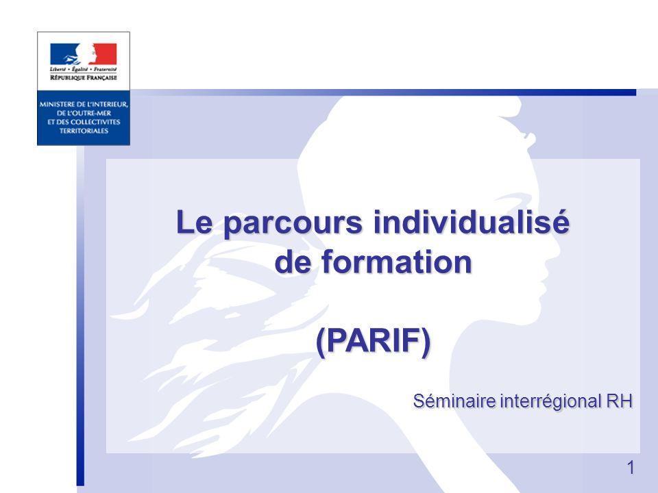1 1 Le parcours individualisé de formation (PARIF) Séminaire interrégional RH