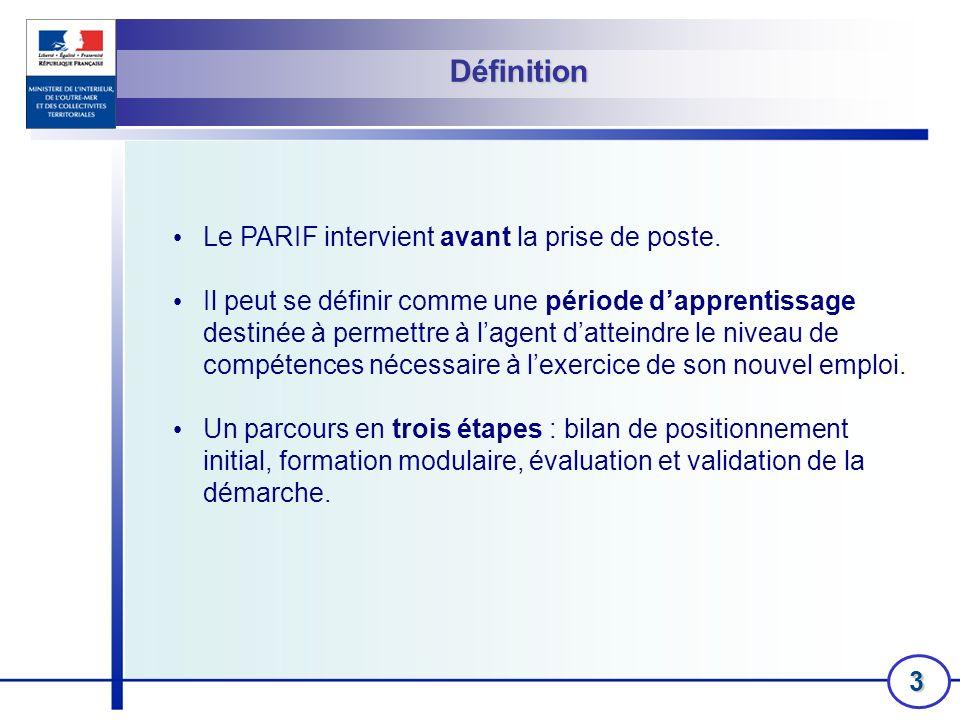 3 Définition Le PARIF intervient avant la prise de poste. Il peut se définir comme une période dapprentissage destinée à permettre à lagent datteindre
