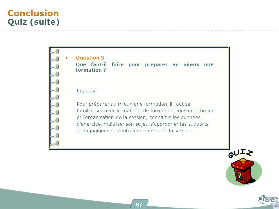 67 Conclusion Quiz (suite) Question 3 Que faut-il faire pour préparer au mieux une formation .