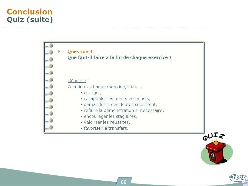 68 Conclusion Quiz (suite) Question 4 Que faut-il faire à la fin de chaque exercice ? Réponse : A la fin de chaque exercice, il faut : corriger, récap