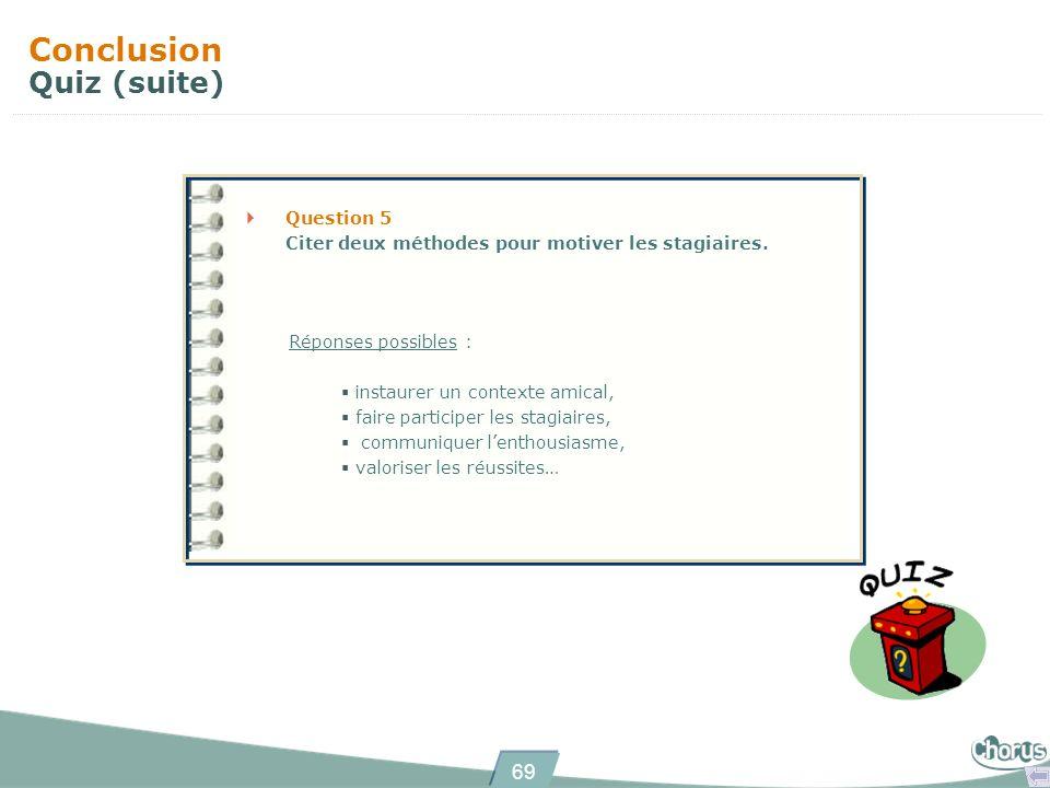 69 Conclusion Quiz (suite) Question 5 Citer deux méthodes pour motiver les stagiaires.