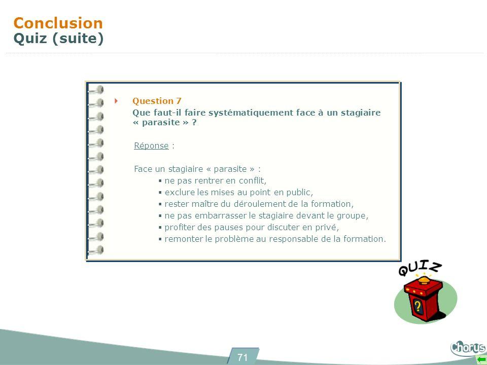 71 Conclusion Quiz (suite) Question 7 Que faut-il faire systématiquement face à un stagiaire « parasite » .