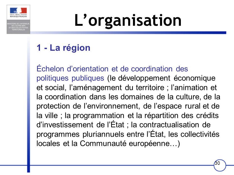29 Les préfectures Quatre types de circonscriptions La région Le département Larrondissement La zone