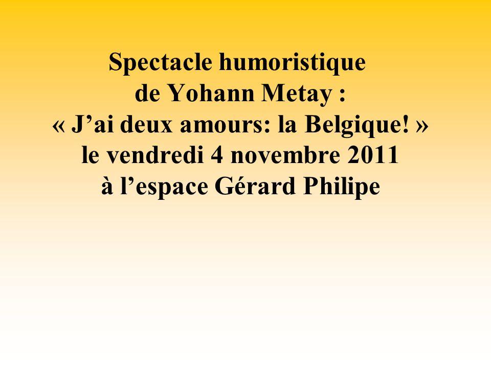 Spectacle humoristique de Yohann Metay : « Jai deux amours: la Belgique.