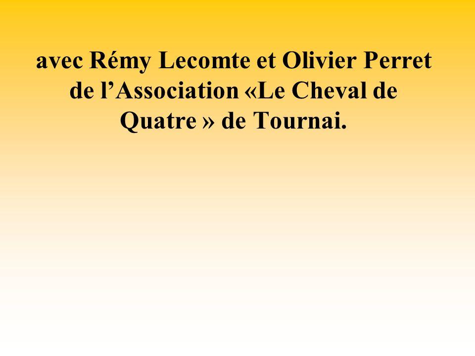 avec Rémy Lecomte et Olivier Perret de lAssociation «Le Cheval de Quatre » de Tournai.