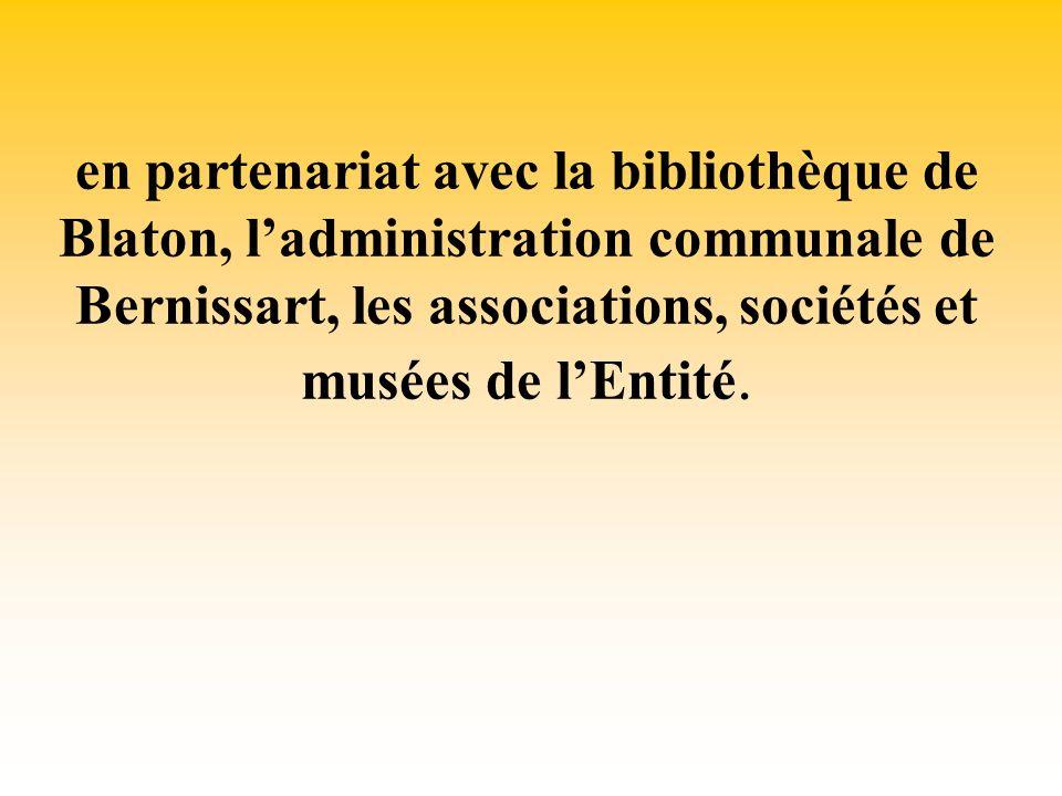 en partenariat avec la bibliothèque de Blaton, ladministration communale de Bernissart, les associations, sociétés et musées de lEntité.