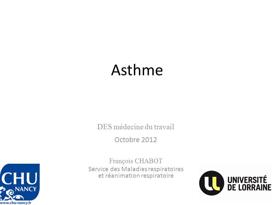 Asthme DES médecine du travail Octobre 2012 François CHABOT Service des Maladies respiratoires et réanimation respiratoire