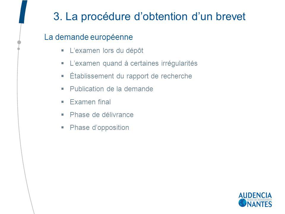 3. La procédure dobtention dun brevet La demande européenne Lexamen lors du dépôt Lexamen quand à certaines irrégularités Établissement du rapport de
