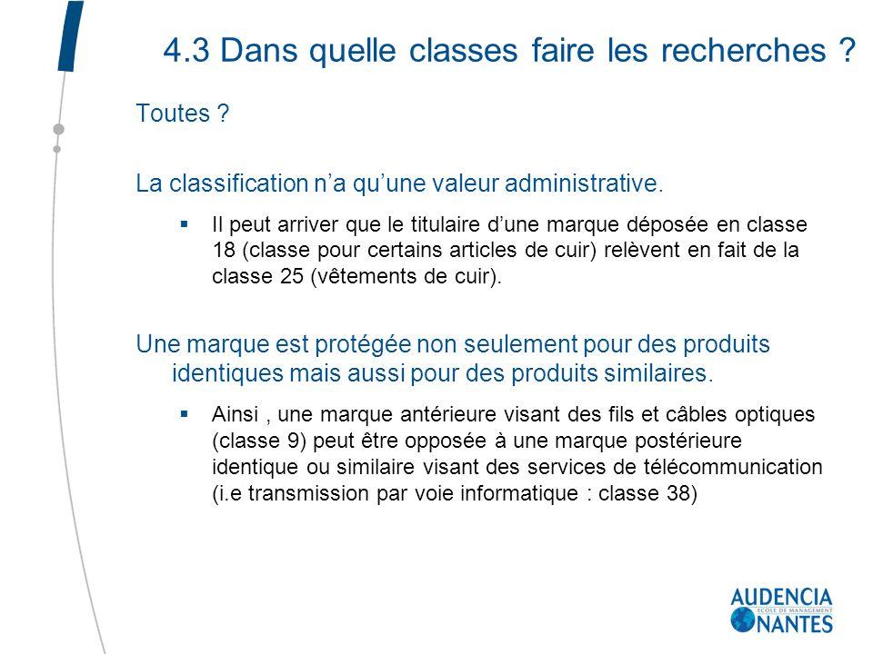 4.3 Dans quelle classes faire les recherches ? Toutes ? La classification na quune valeur administrative. Il peut arriver que le titulaire dune marque