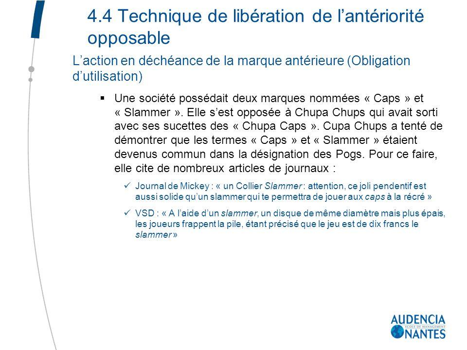 4.4 Technique de libération de lantériorité opposable Laction en déchéance de la marque antérieure (Obligation dutilisation) Une société possédait deu