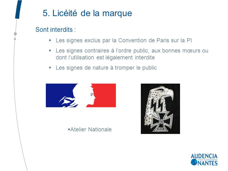 5. Licéité de la marque Sont interdits : Les signes exclus par la Convention de Paris sur la PI Les signes contraires à lordre public, aux bonnes mœur