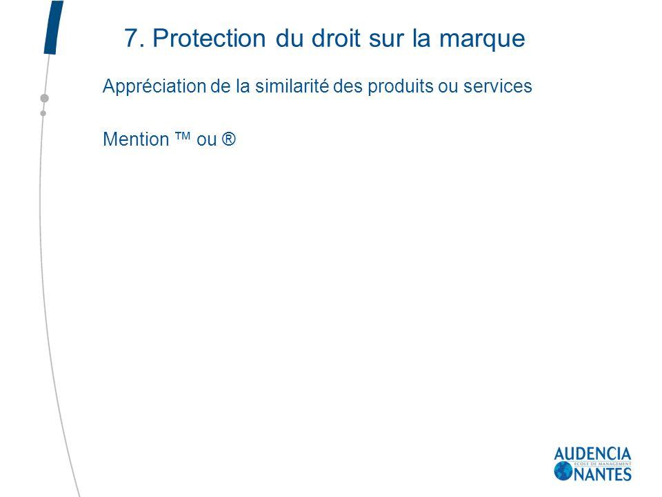 7. Protection du droit sur la marque Appréciation de la similarité des produits ou services Mention ou ®