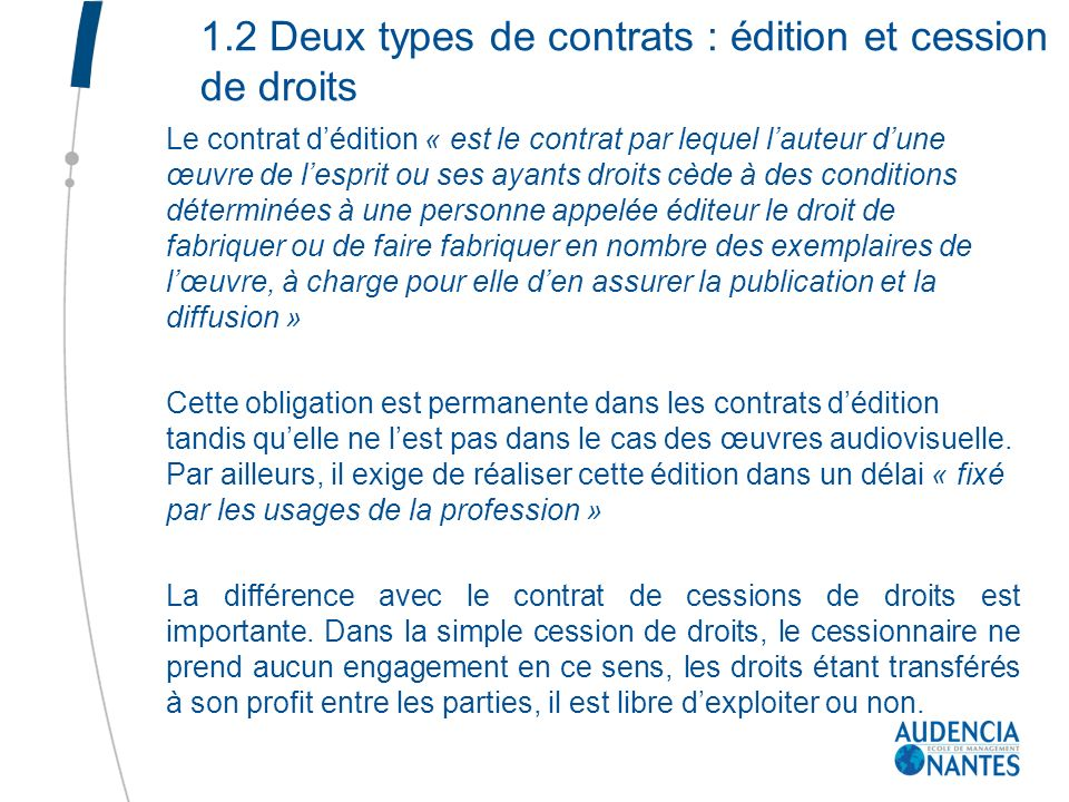 1.2 Deux types de contrats : édition et cession de droits Le contrat dédition « est le contrat par lequel lauteur dune œuvre de lesprit ou ses ayants