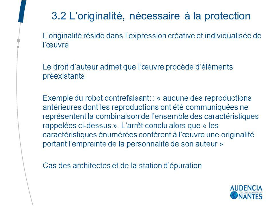 3.2 Loriginalité, nécessaire à la protection Loriginalité réside dans lexpression créative et individualisée de lœuvre Le droit dauteur admet que lœuv