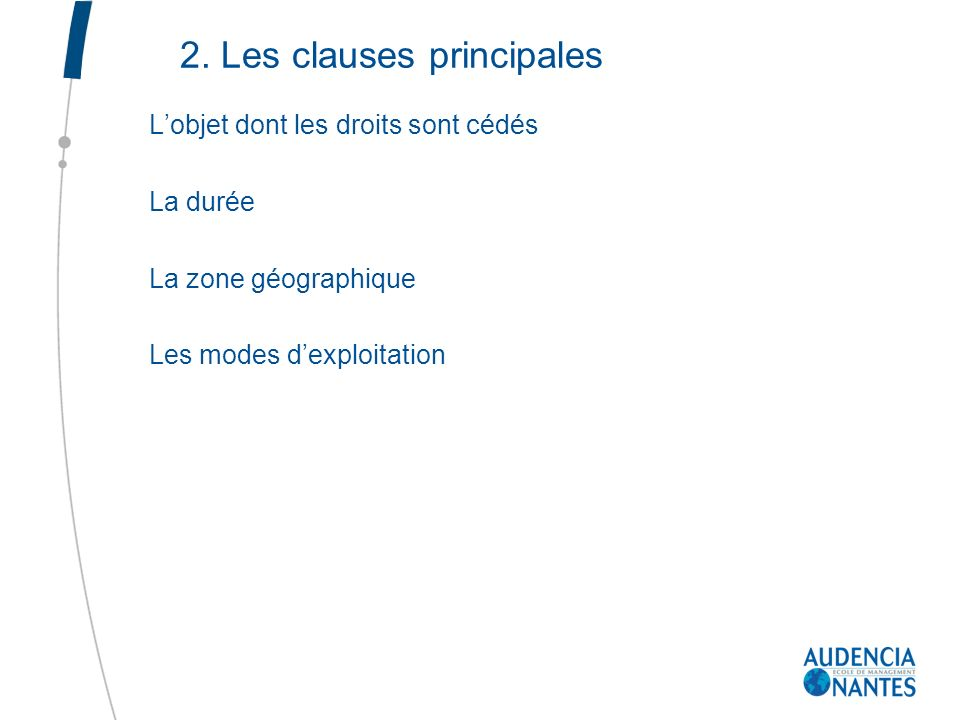 2. Les clauses principales Lobjet dont les droits sont cédés La durée La zone géographique Les modes dexploitation