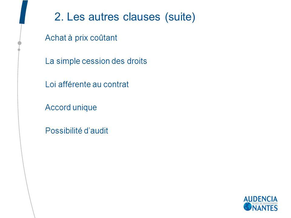 2. Les autres clauses (suite) Achat à prix coûtant La simple cession des droits Loi afférente au contrat Accord unique Possibilité daudit