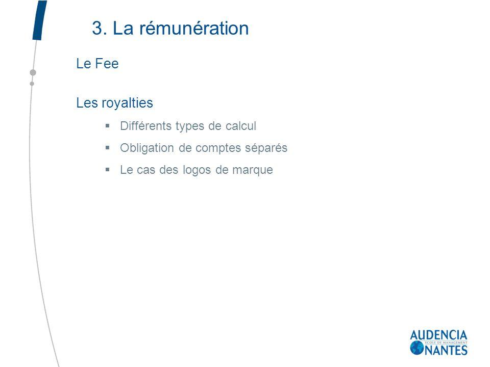 3. La rémunération Le Fee Les royalties Différents types de calcul Obligation de comptes séparés Le cas des logos de marque