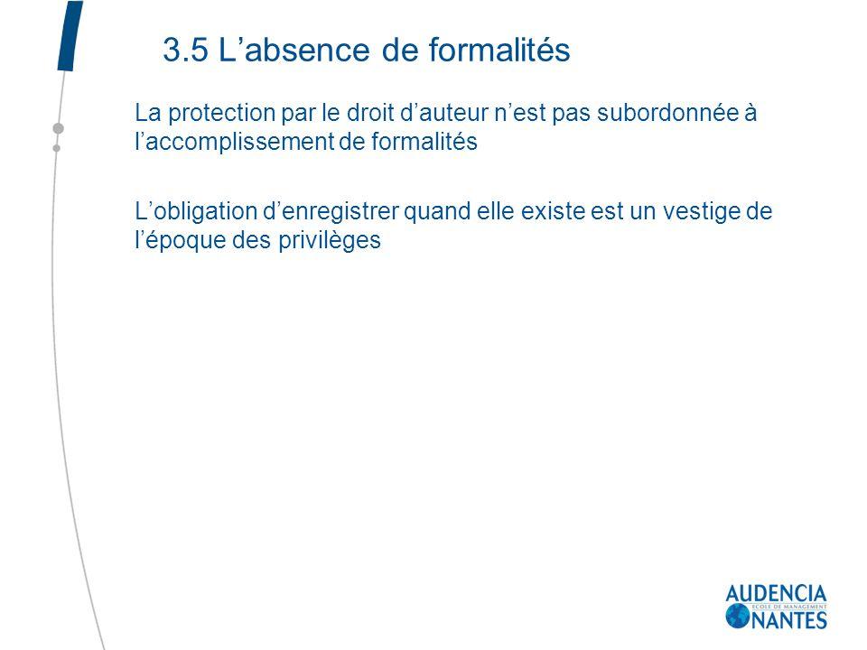 3.5 Labsence de formalités La protection par le droit dauteur nest pas subordonnée à laccomplissement de formalités Lobligation denregistrer quand ell