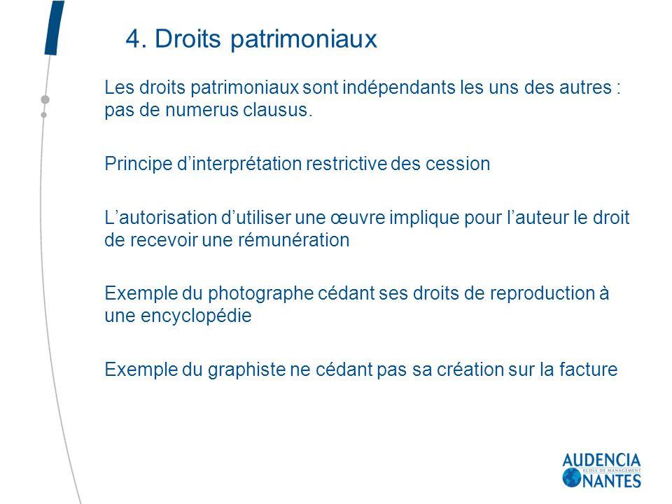 4. Droits patrimoniaux Les droits patrimoniaux sont indépendants les uns des autres : pas de numerus clausus. Principe dinterprétation restrictive des